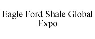 EAGLE FORD SHALE GLOBAL EXPO