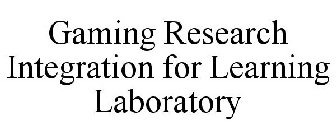 GAMING RESEARCH INTEGRATION FOR LEARNING LABORATORY