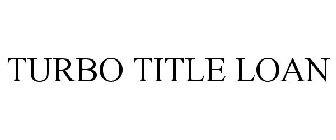Turbo Title Loan >> Turbo Title Loan Trademark Of Manor Resources Llc
