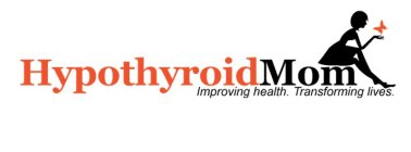 HYPOTHYROID MOM. IMPROVING HEALTH. TRANSFORMING LIVES.