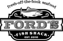 FRESH OFF THE HOOK SEAFOOD FORD'S FISH SHACK EST 2010