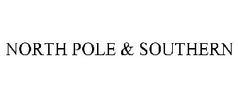 NORTH POLE & SOUTHERN