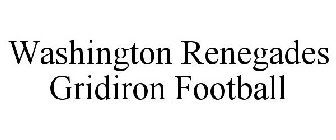 WASHINGTON RENEGADES GRIDIRON FOOTBALL