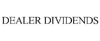 DEALER DIVIDENDS