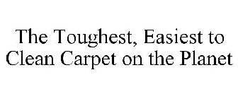 THE TOUGHEST, EASIEST TO CLEAN CARPET ON THE PLANET