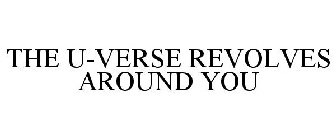 THE U-VERSE REVOLVES AROUND YOU