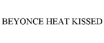 BEYONC? HEAT KISSED