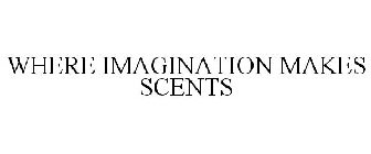 WHERE IMAGINATION MAKES SCENTS