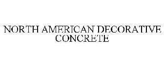 NORTH AMERICAN DECORATIVE CONCRETE