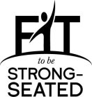 FIT TO BE STRONG-SEATED