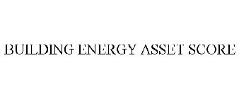BUILDING ENERGY ASSET SCORE