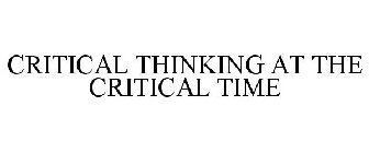CRITICAL THINKING AT THE CRITICAL TIME