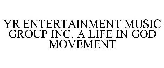 YR ENTERTAINMENT MUSIC GROUP INC. A LIFE IN GOD MOVEMENT
