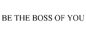 BE THE BOSS OF YOU