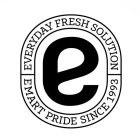 E EVERYDAY FRESH SOLUTION EMART PRIDE SINCE 1993
