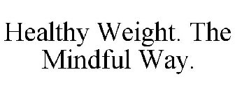 HEALTHY WEIGHT. THE MINDFUL WAY.