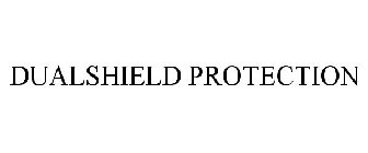 DUALSHIELD PROTECTION