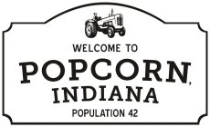 WELCOME TO POPCORN, INDIANA POPULATION 42 Trademark of