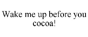Image result for Wake Me Up For Cocoa