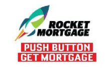 ROCKET MORTGAGE PUSH BUTTON GET MORTGAGE Trademark of ...