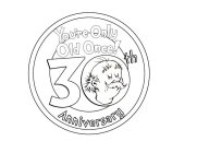 YOU'RE ONLY OLD ONCE! 30TH ANNIVERSARY