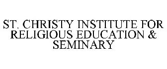 ST. CHRISTY INSTITUTE FOR RELIGIOUS EDUCATION & SEMINARY