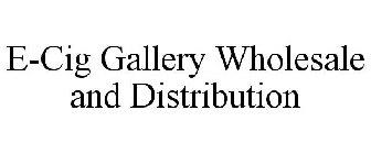 E-CIG GALLERY WHOLESALE AND DISTRIBUTION Trademark of E-Cig