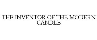 THE INVENTOR OF THE MODERN CANDLE