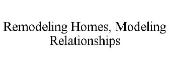 REMODELING HOMES, MODELING RELATIONSHIPS