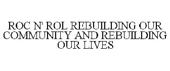ROC N' ROL REBUILDING OUR COMMUNITY AND REBUILDING OUR LIVES
