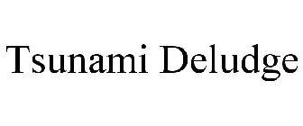 TSUNAMI DELUDGE Trademark of S&E Distributor, Inc