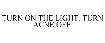 TURN ON THE LIGHT. TURN ACNE OFF.
