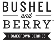 BUSHEL AND BERRY HOMEGROWN BERRIES