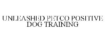UNLEASHED BY PETCO POSITIVE DOG TRAINING Trademark - Serial