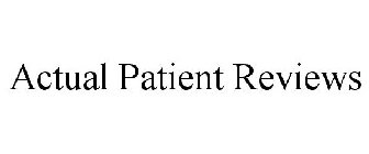 ACTUAL PATIENT REVIEWS
