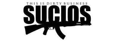 THIS IS DIRTY BUSINESS SUCIOS Trademark of AK47 Boyz, Inc