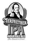 MERIWETHER IPA INDIA PALE ALE THE SEARCH IS OVER!
