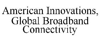 AMERICAN INNOVATION, GLOBAL BROADBAND CONNECTIVITY Trademark