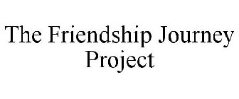 THE FRIENDSHIP JOURNEY PROJECT