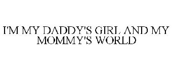 I'M MY DADDY'S GIRL AND MY MOMMY'S WORLD