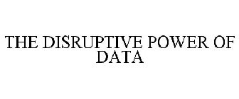 THE DISRUPTIVE POWER OF DATA