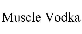MUSCLE VODKA Trademark Application of Gillespie, Grace
