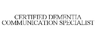 CERTIFIED DEMENTIA COMMUNICATION SPECIALIST