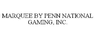 MARQUEE BY PENN NATIONAL GAMING, INC.