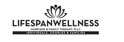 LIFESPAN WELLNESS MARRIAGE & FAMILY THERAPY, PLLC INDIVIDUAL, COUPLES & FAMILIES