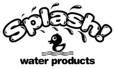 SPLASH! WATER PRODUCTS
