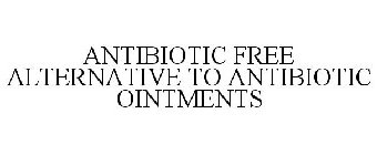 ANTIBIOTIC FREE ALTERNATIVE TO ANTIBIOTIC OINTMENTS