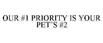 OUR #1 PRIORITY IS YOUR PET'S #2