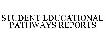 STUDENT EDUCATIONAL PATHWAYS REPORTS