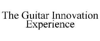 THE GUITAR INNOVATION EXPERIENCE